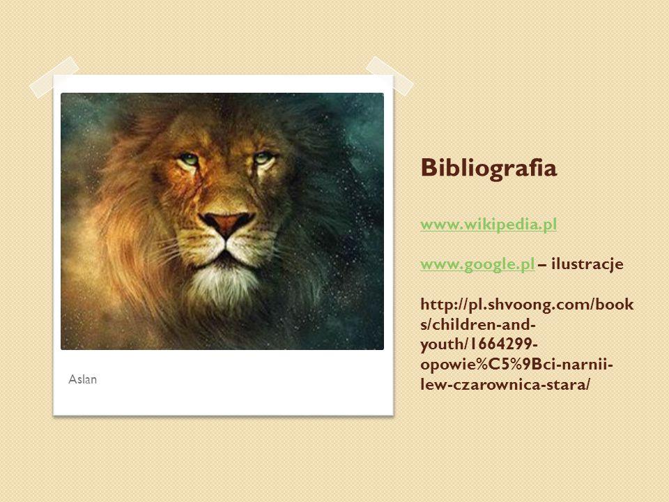 Bibliografia www.wikipedia.pl www.google.pl – ilustracje http://pl.shvoong.com/book s/children-and- youth/1664299- opowie%C5%9Bci-narnii- lew-czarowni