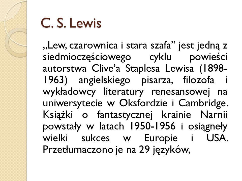 C. S. Lewis Lew, czarownica i stara szafa jest jedną z siedmioczęściowego cyklu powieści autorstwa Clivea Staplesa Lewisa (1898- 1963) angielskiego pi