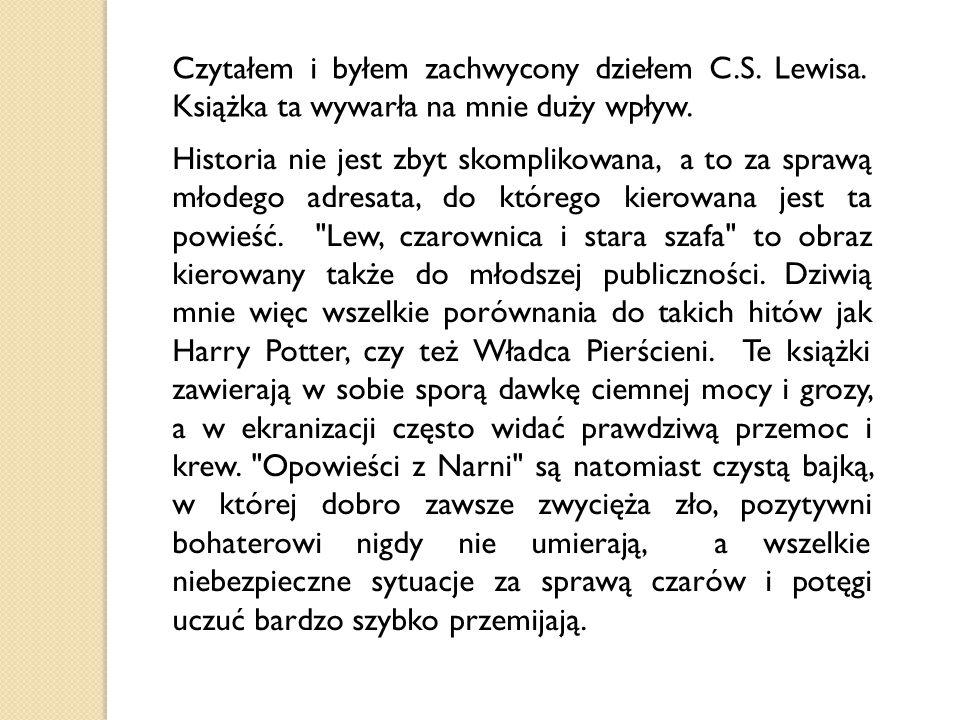 Czytałem i byłem zachwycony dziełem C.S. Lewisa. Książka ta wywarła na mnie duży wpływ. Historia nie jest zbyt skomplikowana, a to za sprawą młodego a