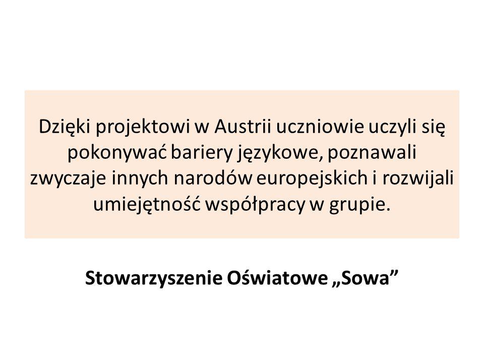Dzięki projektowi w Austrii uczniowie uczyli się pokonywać bariery językowe, poznawali zwyczaje innych narodów europejskich i rozwijali umiejętność ws