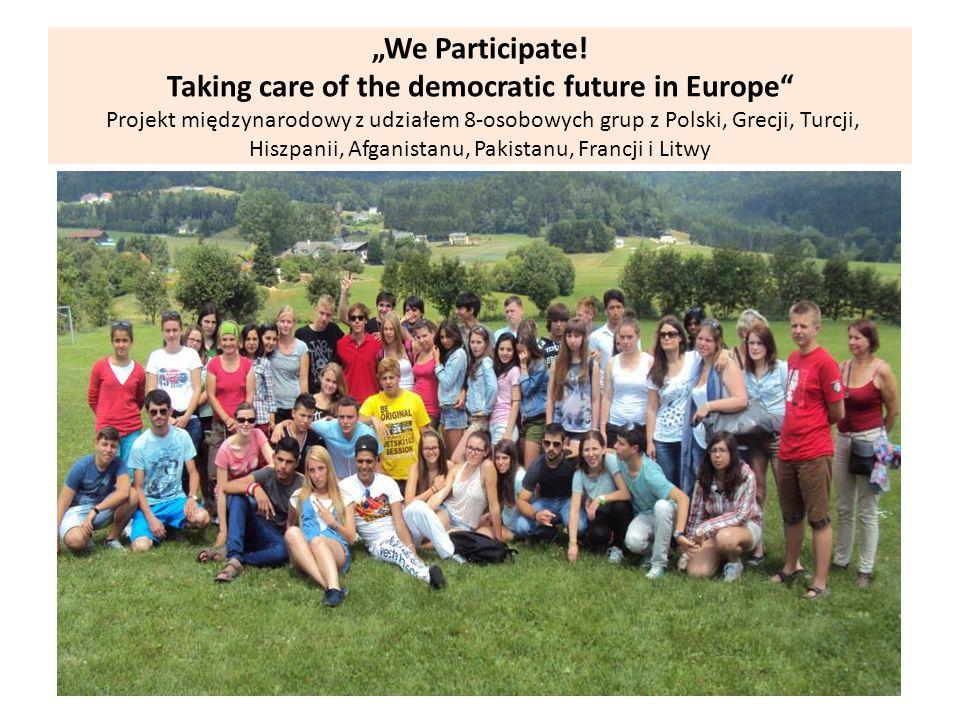 We Participate! Taking care of the democratic future in Europe Projekt międzynarodowy z udziałem 8-osobowych grup z Polski, Grecji, Turcji, Hiszpanii,