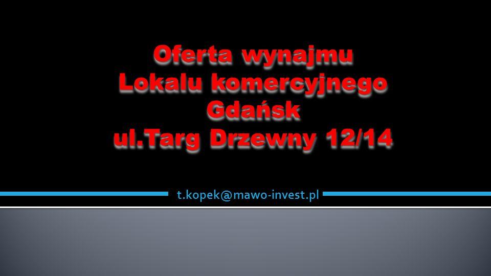 Oferta wynajmu Lokalu komercyjnego Gdańsk ul.Targ Drzewny 12/14 Oferta wynajmu Lokalu komercyjnego Gdańsk ul.Targ Drzewny 12/14 t.kopek@mawo-invest.pl