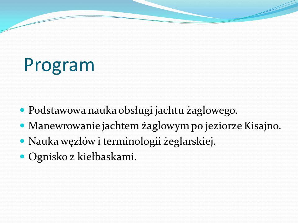 Program Podstawowa nauka obsługi jachtu żaglowego. Manewrowanie jachtem żaglowym po jeziorze Kisajno. Nauka węzłów i terminologii żeglarskiej. Ognisko