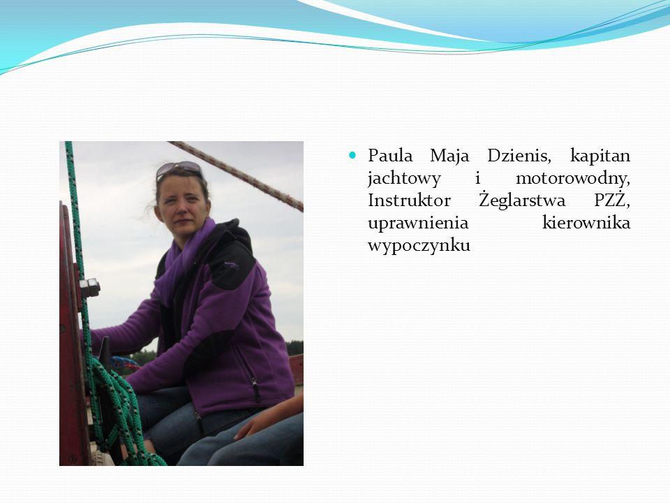 Paula Maja Dzienis, kapitan jachtowy i motorowodny, Instruktor Żeglarstwa PZŻ, uprawnienia kierownika wypoczynku
