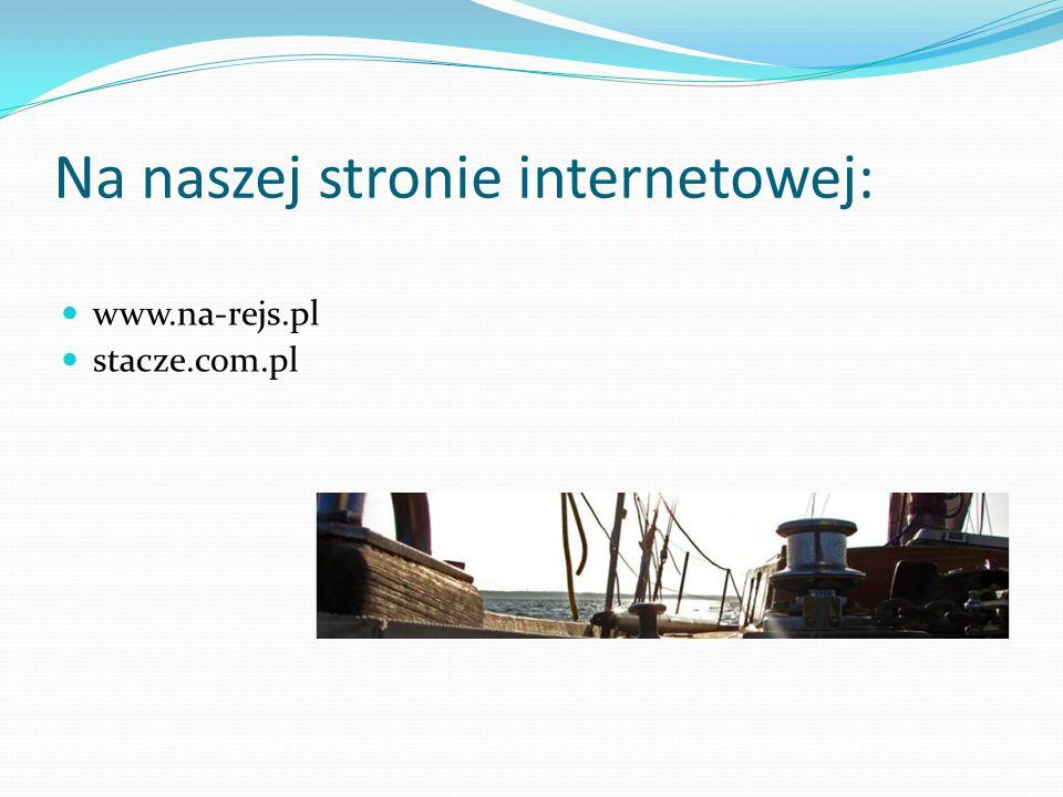 Na naszej stronie internetowej: www.na-rejs.pl stacze.com.pl