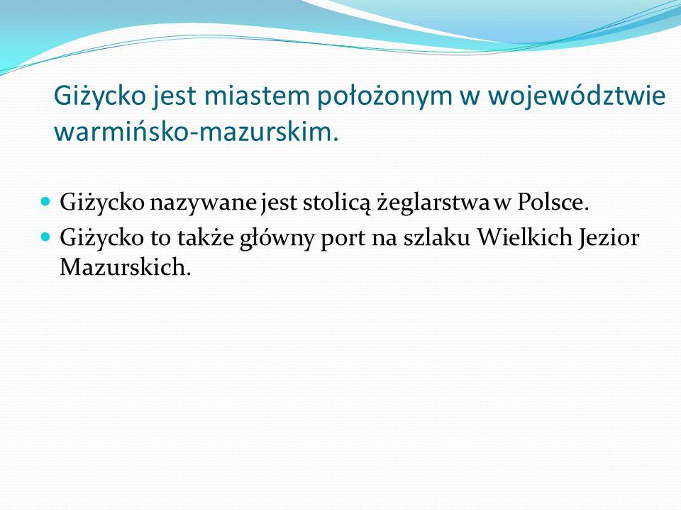 Giżycko jest miastem położonym w województwie warmińsko-mazurskim. Giżycko nazywane jest stolicą żeglarstwa w Polsce. Giżycko to także główny port na