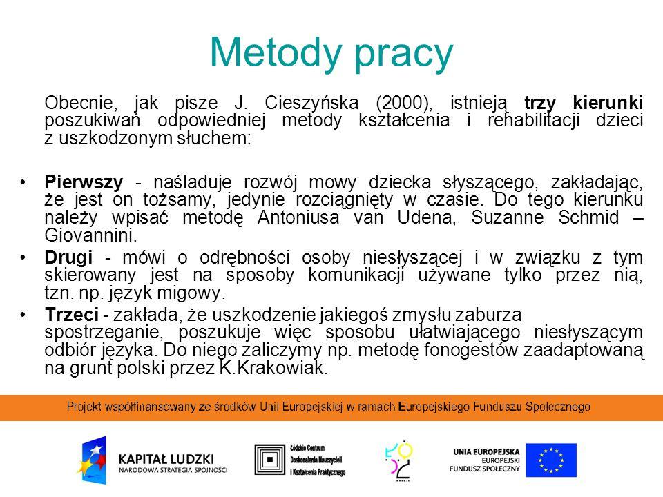 Metody pracy Obecnie, jak pisze J. Cieszyńska (2000), istnieją trzy kierunki poszukiwań odpowiedniej metody kształcenia i rehabilitacji dzieci z uszko