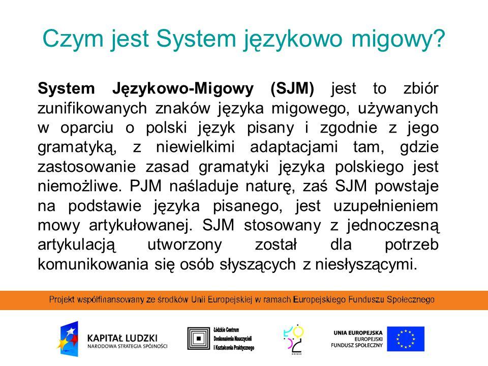 Czym jest System językowo migowy? System Językowo-Migowy (SJM) jest to zbiór zunifikowanych znaków języka migowego, używanych w oparciu o polski język