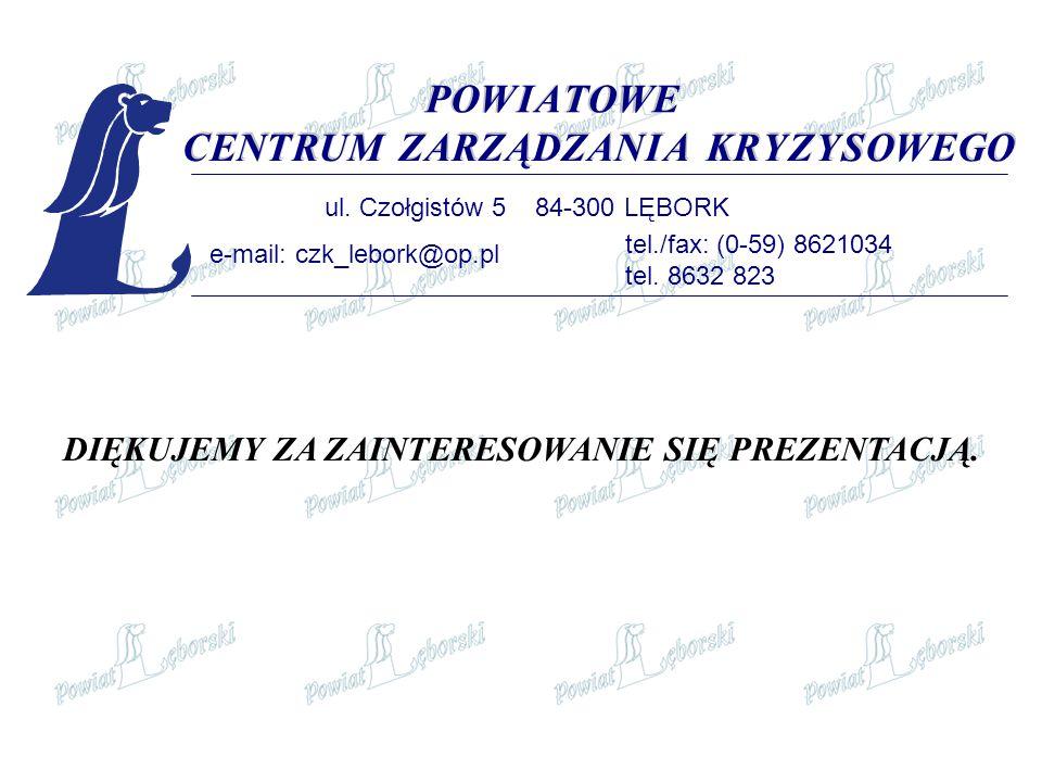 POWIATOWE CENTRUMZARZĄDZANIAKRYZYSOWEGO DIĘKUJEMY ZA ZAINTERESOWANIE SIĘ PREZENTACJĄ. ul. Czołgistów 5 84-300 LĘBORK e-mail: czk_lebork@op.pl tel./fax