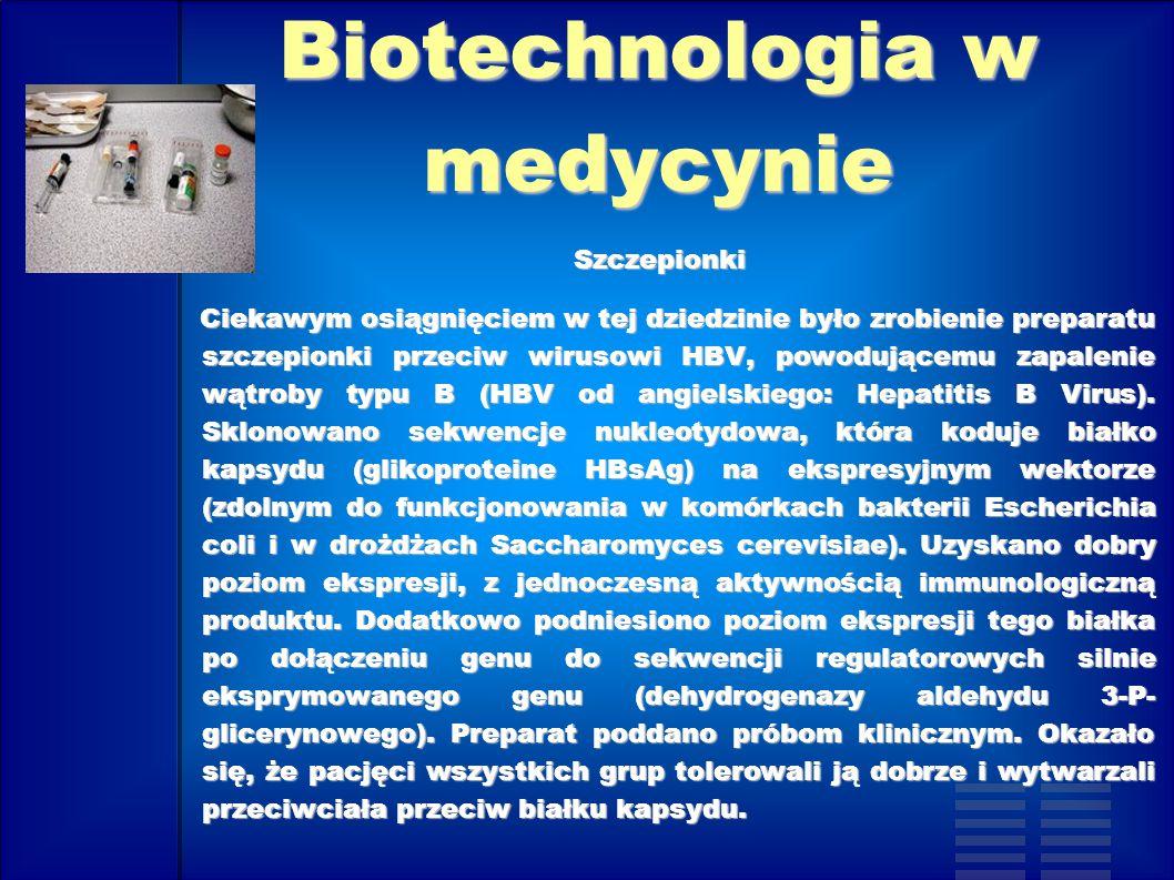 Biotechnologia w medycynie Szczepionki Ciekawym osiągnięciem w tej dziedzinie było zrobienie preparatu szczepionki przeciw wirusowi HBV, powodującemu