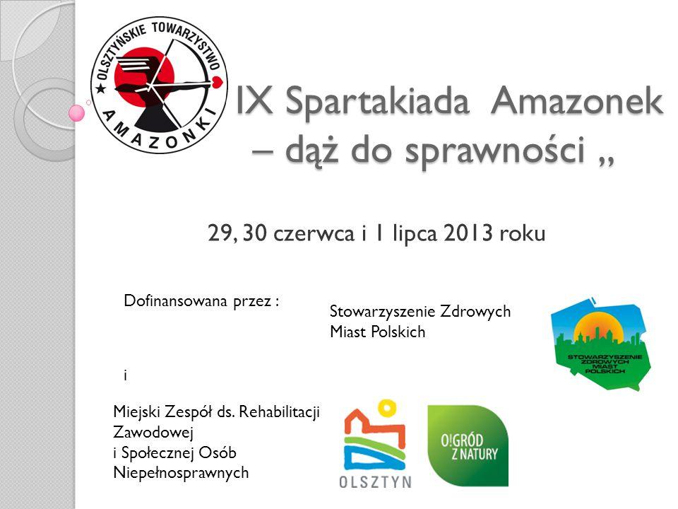 """"""" IX Spartakiada Amazonek – dąż do sprawności """" 29, 30 czerwca i 1 lipca 2013 roku Dofinansowana przez : Miejski Zespół ds."""