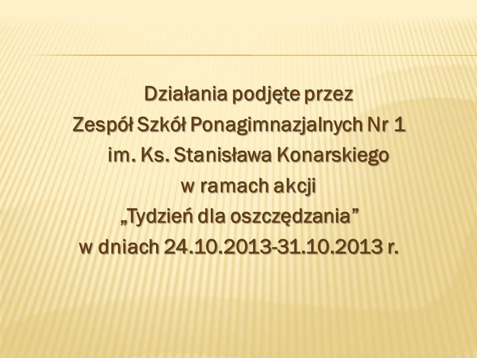 """Działania podjęte przez Zespół Szkół Ponagimnazjalnych Nr 1 im. Ks. Stanisława Konarskiego w ramach akcji """"Tydzień dla oszczędzania"""" w dniach 24.10.20"""