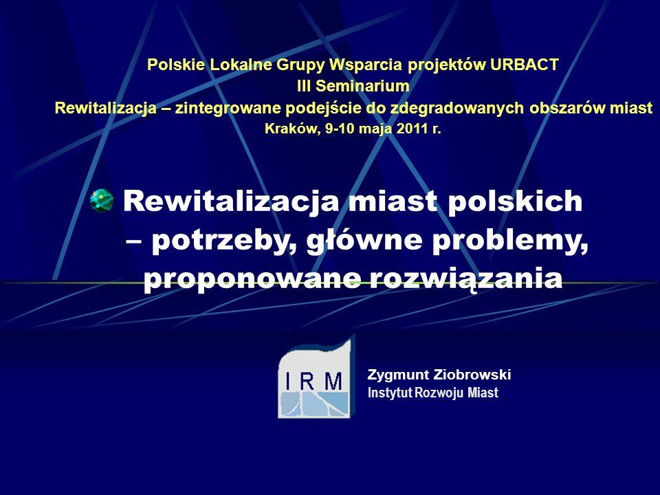 Zygmunt Ziobrowski Instytut Rozwoju Miast Polskie Lokalne Grupy Wsparcia projektów URBACT III Seminarium Rewitalizacja – zintegrowane podejście do zde