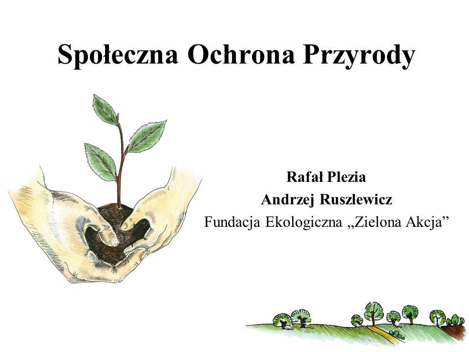 """Społeczna Ochrona Przyrody Rafał Plezia Andrzej Ruszlewicz Fundacja Ekologiczna """"Zielona Akcja"""""""