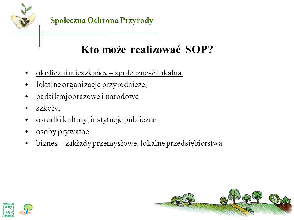 Kto może realizować SOP? •okoliczni mieszkańcy – społeczność lokalna, •lokalne organizacje przyrodnicze, •parki krajobrazowe i narodowe •szkoły, •ośro