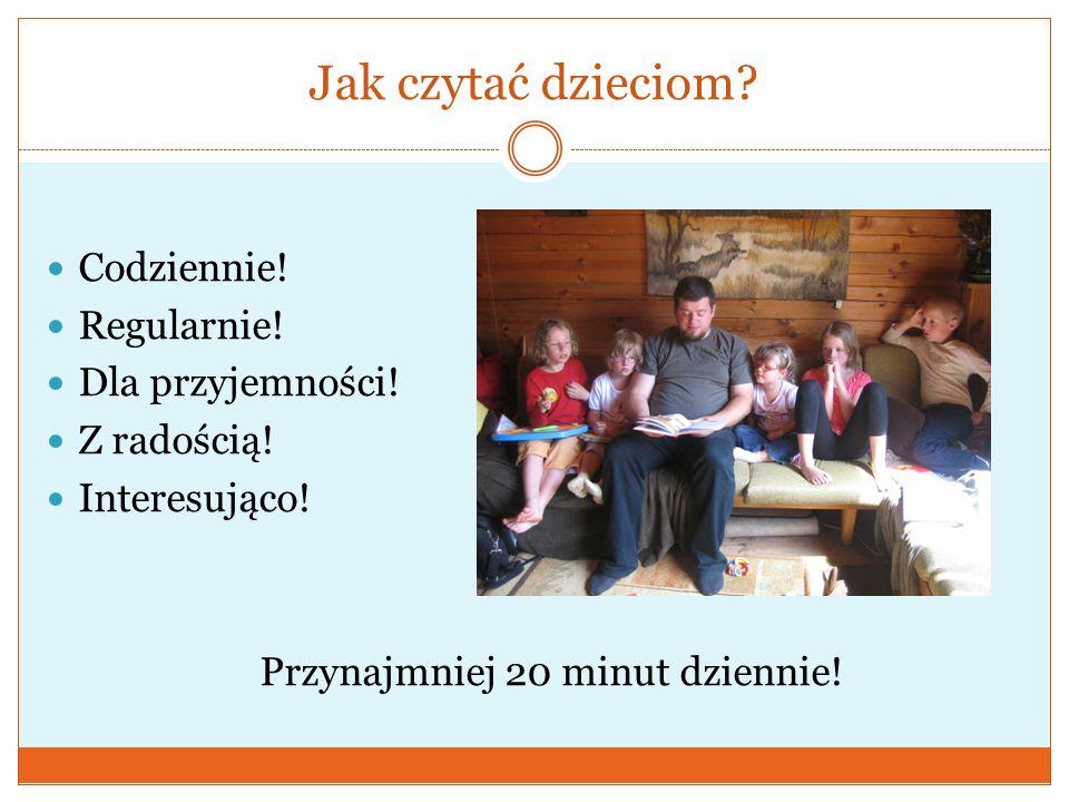 Jak czytać dzieciom?  Codziennie!  Regularnie!  Dla przyjemności!  Z radością!  Interesująco! Przynajmniej 20 minut dziennie!