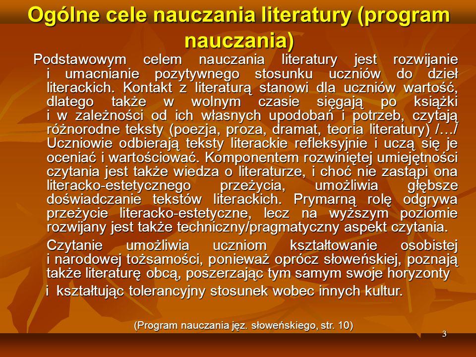 3 Ogólne cele nauczania literatury (program nauczania) Podstawowym celem nauczania literatury jest rozwijanie i umacnianie pozytywnego stosunku uczniów do dzieł literackich.