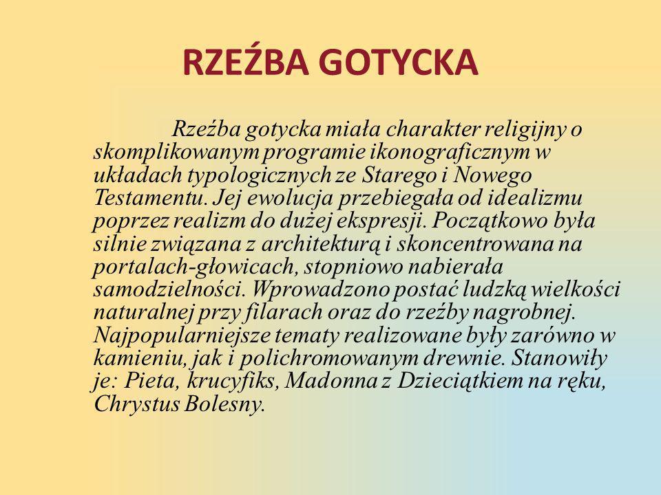 RZEŹBA GOTYCKA Rzeźba gotycka miała charakter religijny o skomplikowanym programie ikonograficznym w układach typologicznych ze Starego i Nowego Testa