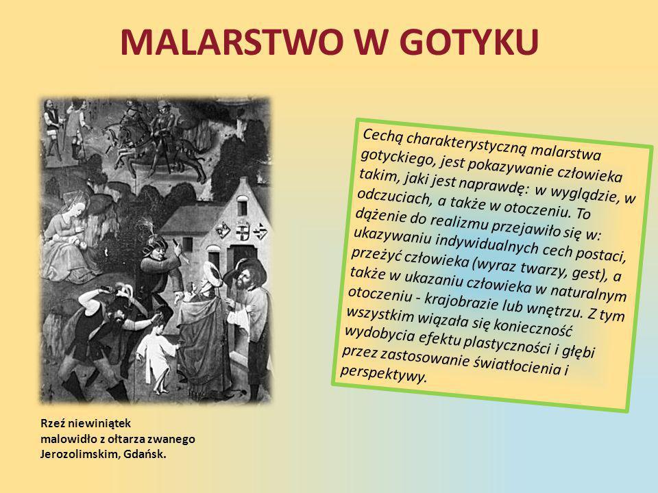 MALARSTWO W GOTYKU Rzeź niewiniątek malowidło z ołtarza zwanego Jerozolimskim, Gdańsk. Cechą charakterystyczną malarstwa gotyckiego, jest pokazywanie