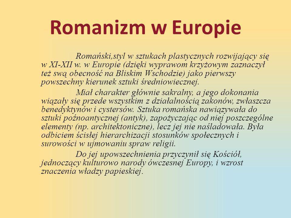 Romanizm w Europie Romański,styl w sztukach plastycznych rozwijający się w XI-XII w. w Europie (dzięki wyprawom krzyżowym zaznaczył też swą obecność n