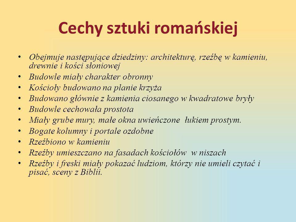 Cechy sztuki romańskiej • Obejmuje następujące dziedziny: architekturę, rzeźbę w kamieniu, drewnie i kości słoniowej • Budowle miały charakter obronny