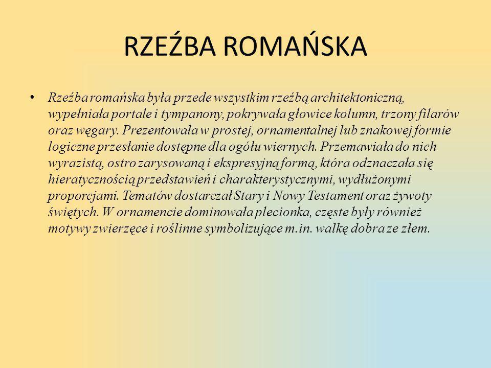 RZEŹBA ROMAŃSKA • Rzeźba romańska była przede wszystkim rzeźbą architektoniczną, wypełniała portale i tympanony, pokrywała głowice kolumn, trzony fila