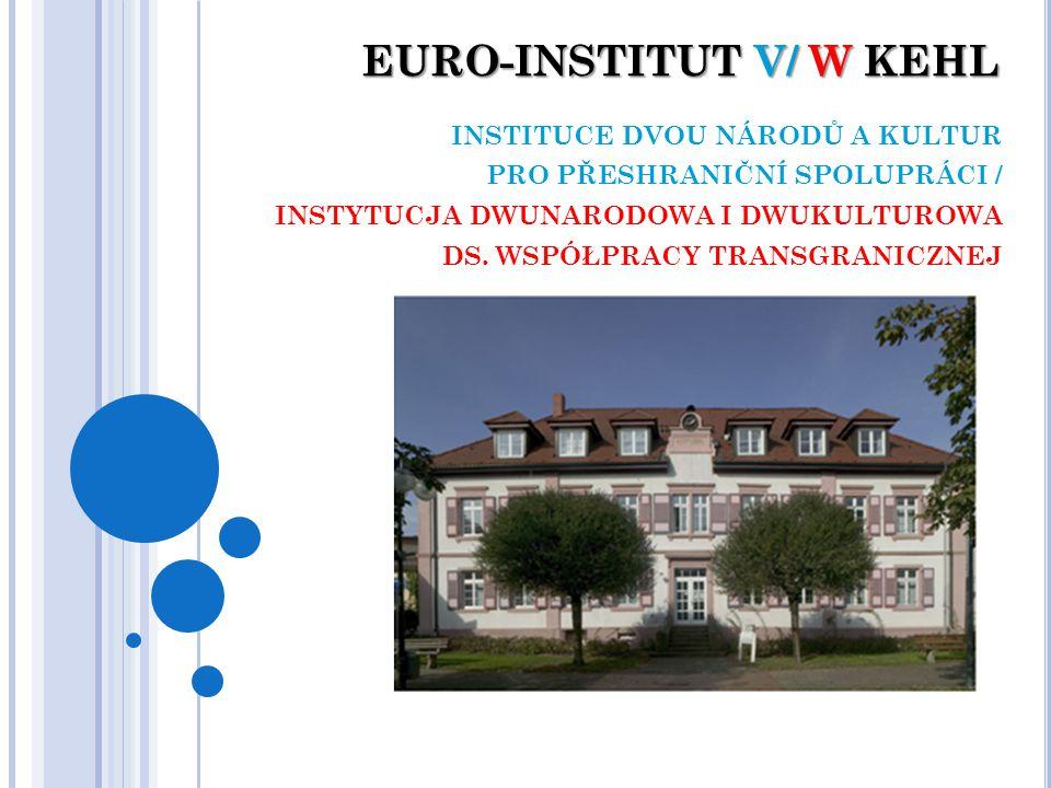 EURO-INSTITUT V/ W KEHL INSTITUCE DVOU NÁRODŮ A KULTUR PRO PŘESHRANIČNÍ SPOLUPRÁCI / INSTYTUCJA DWUNARODOWA I DWUKULTUROWA DS.