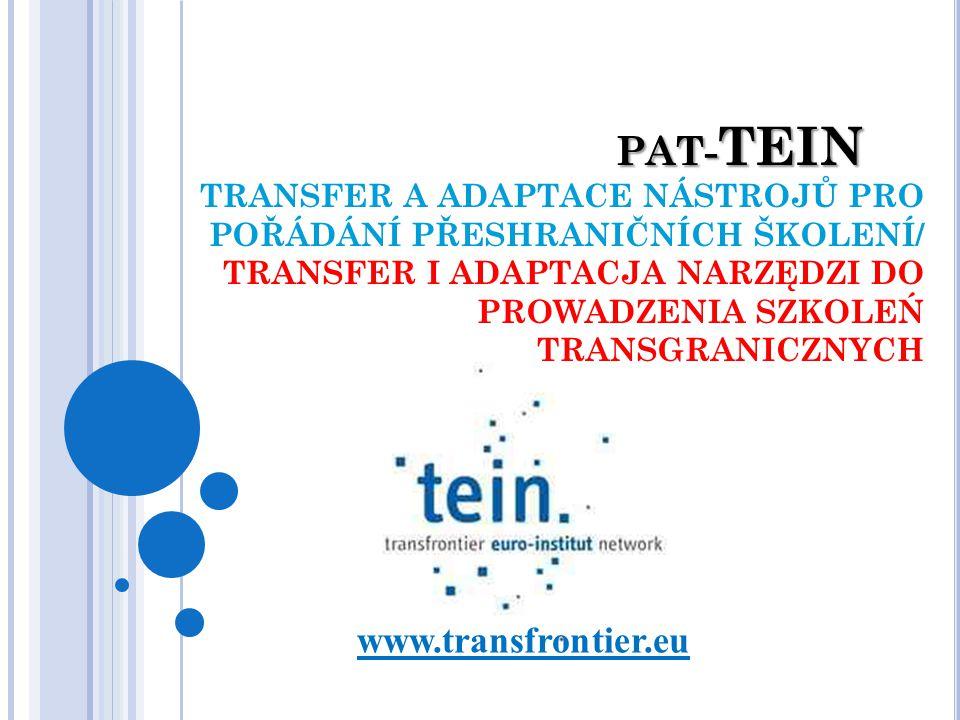 PAT- TEIN TRANSFER A ADAPTACE NÁSTROJŮ PRO POŘÁDÁNÍ PŘESHRANIČNÍCH ŠKOLENÍ/ TRANSFER I ADAPTACJA NARZĘDZI DO PROWADZENIA SZKOLEŃ TRANSGRANICZNYCH www.transfrontier.eu