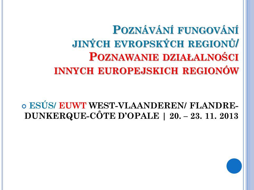P OZNÁVÁNÍ FUNGOVÁNÍ JINÝCH EVROPSKÝCH REGIONŮ / P OZNAWANIE DZIAŁALNOŚCI INNYCH EUROPEJSKICH REGIONÓW ESÚS/ EUWT WEST-VLAANDEREN/ FLANDRE- DUNKERQUE-CÔTE D'OPALE | 20.