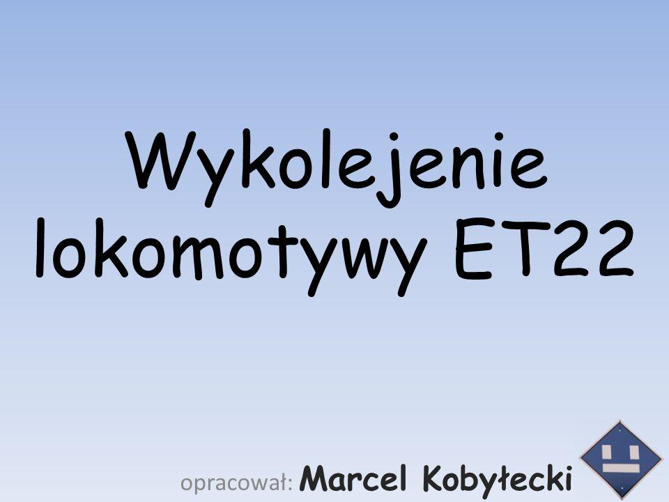 Wykolejenie lokomotywy ET22 opracował: Marcel Kobyłecki