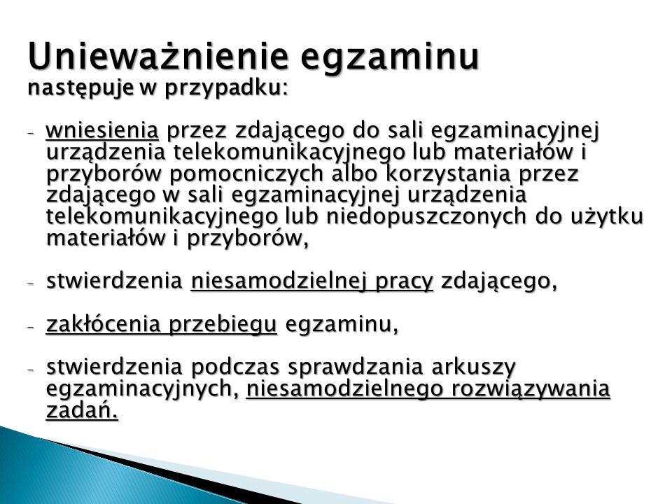 Unieważnienie egzaminu następuje w przypadku: - wniesienia przez zdającego do sali egzaminacyjnej urządzenia telekomunikacyjnego lub materiałów i przy