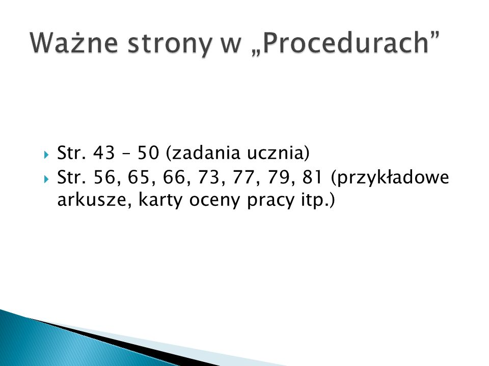 Str. 43 – 50 (zadania ucznia)  Str. 56, 65, 66, 73, 77, 79, 81 (przykładowe arkusze, karty oceny pracy itp.)