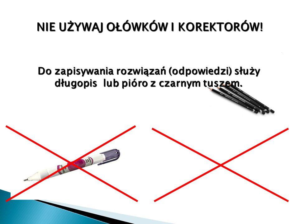 NIE UŻYWAJ OŁÓWKÓW I KOREKTORÓW! Do zapisywania rozwiązań (odpowiedzi) służy długopis lub pióro z czarnym tuszem.