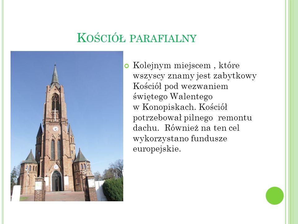K OŚCIÓŁ PARAFIALNY Kolejnym miejscem, które wszyscy znamy jest zabytkowy Kościół pod wezwaniem świętego Walentego w Konopiskach. Kościół potrzebował