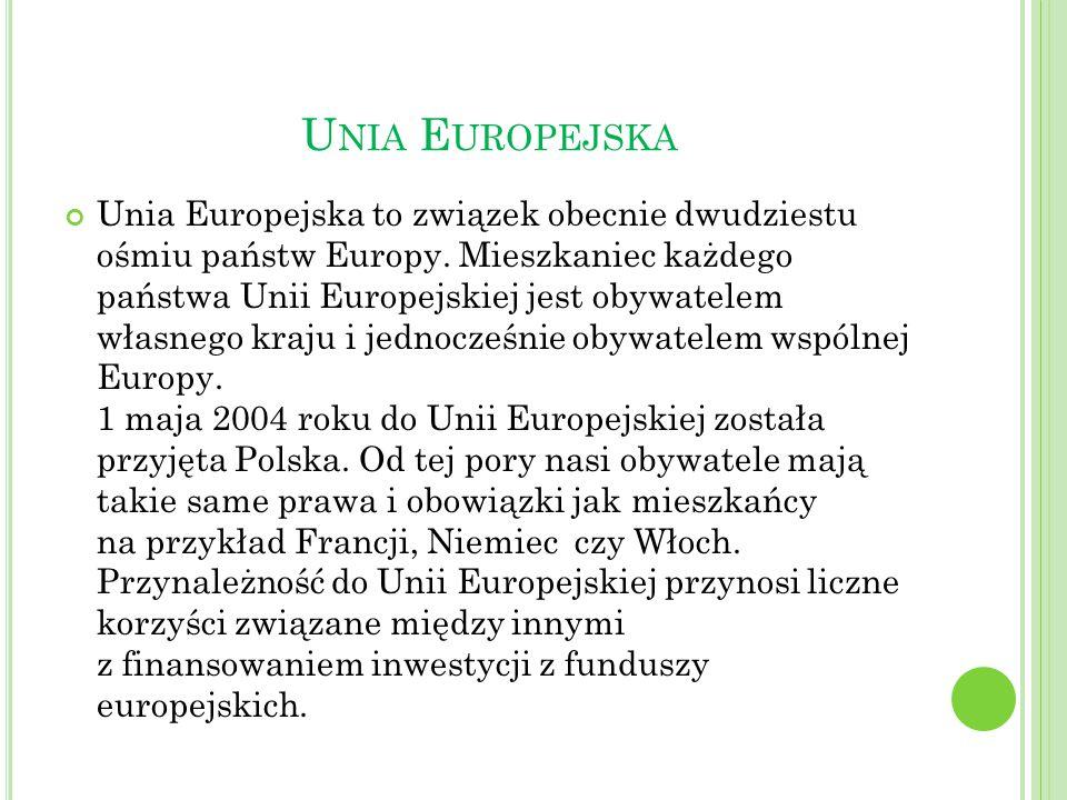 U NIA E UROPEJSKA Unia Europejska to związek obecnie dwudziestu ośmiu państw Europy. Mieszkaniec każdego państwa Unii Europejskiej jest obywatelem wła