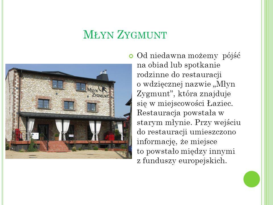 """M ŁYN Z YGMUNT Od niedawna możemy pójść na obiad lub spotkanie rodzinne do restauracji o wdzięcznej nazwie """"Młyn Zygmunt"""", która znajduje się w miejsc"""