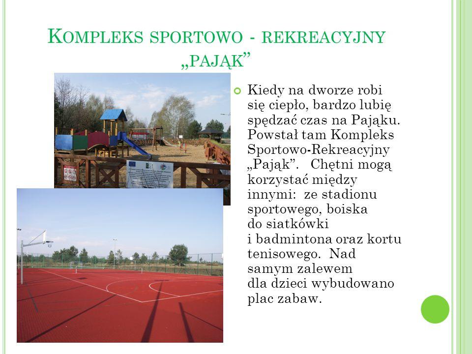 """K OMPLEKS SPORTOWO - REKREACYJNY """" PAJĄK """" Kiedy na dworze robi się ciepło, bardzo lubię spędzać czas na Pająku. Powstał tam Kompleks Sportowo-Rekreac"""