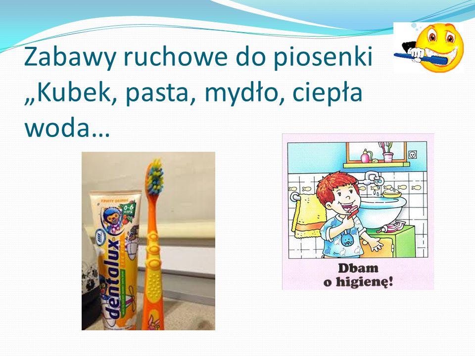 """Zabawy ruchowe do piosenki """"Kubek, pasta, mydło, ciepła woda…"""