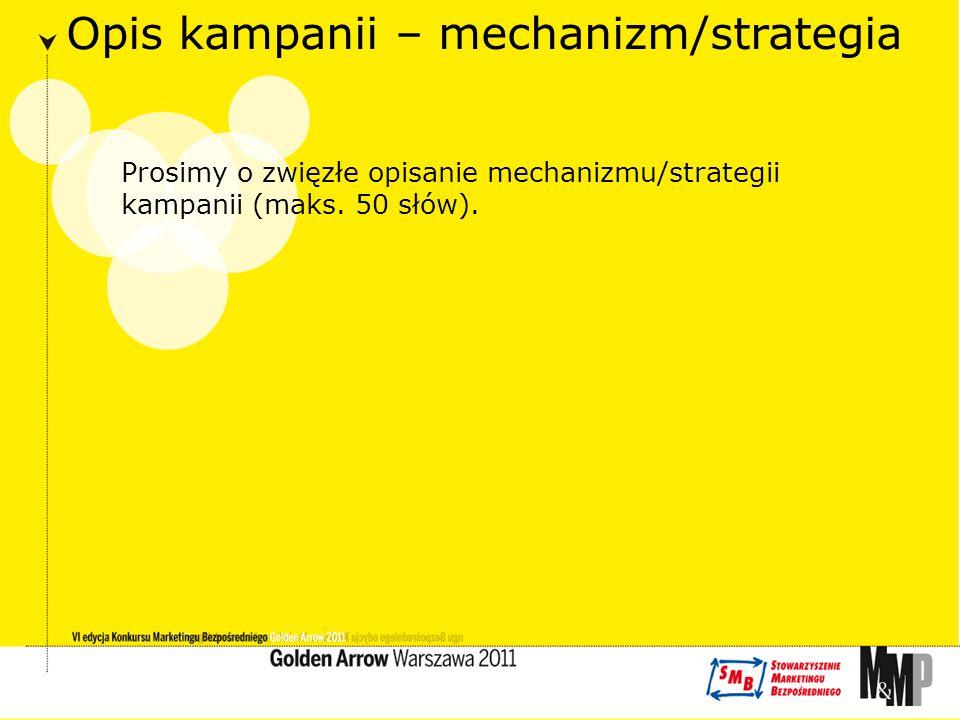 Opis kampanii – mechanizm/strategia Prosimy o zwięzłe opisanie mechanizmu/strategii kampanii (maks.