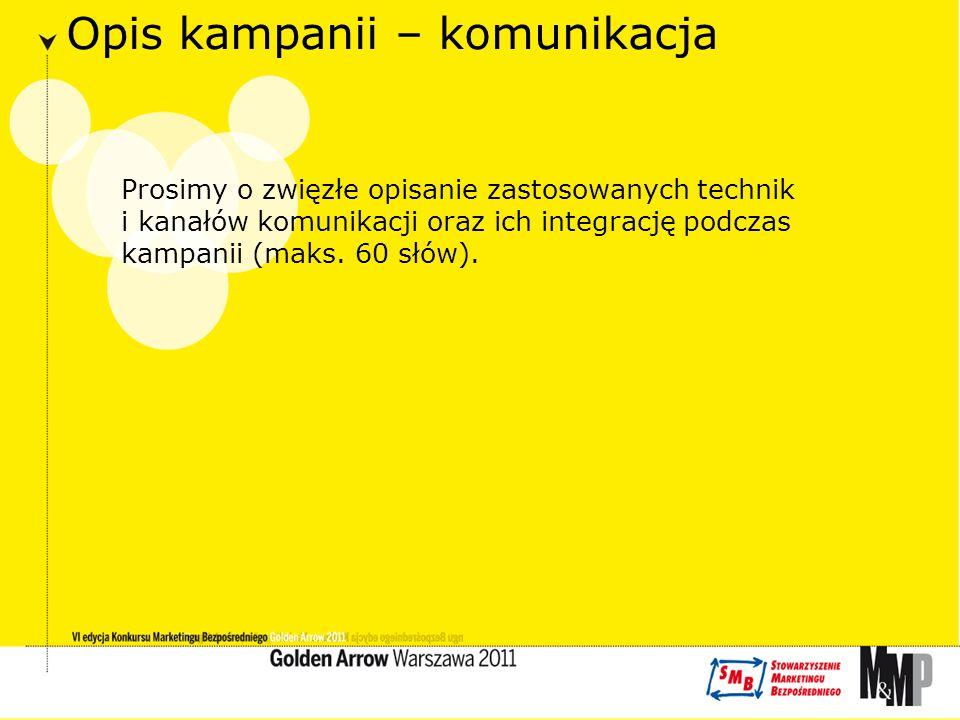 Opis kampanii – komunikacja Prosimy o zwięzłe opisanie zastosowanych technik i kanałów komunikacji oraz ich integrację podczas kampanii (maks.