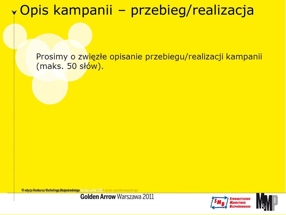 Opis kampanii – przebieg/realizacja Prosimy o zwięzłe opisanie przebiegu/realizacji kampanii (maks.