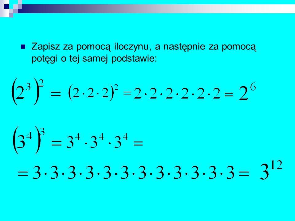 Zapisz za pomocą iloczynu, a następnie za pomocą potęgi o tej samej podstawie: