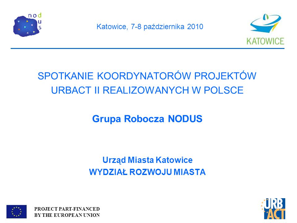 PROJECT PART-FINANCED BY THE EUROPEAN UNION NODUS Informacje wstępne