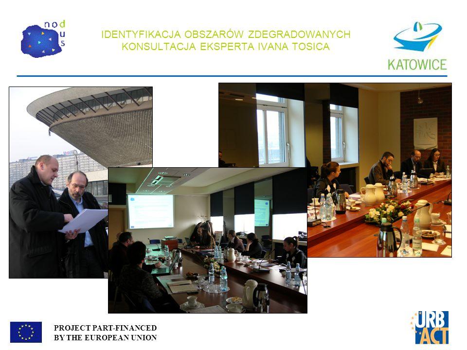 PROJECT PART-FINANCED BY THE EUROPEAN UNION IDENTYFIKACJA OBSZARÓW ZDEGRADOWANYCH KONSULTACJA EKSPERTA IVANA TOSICA
