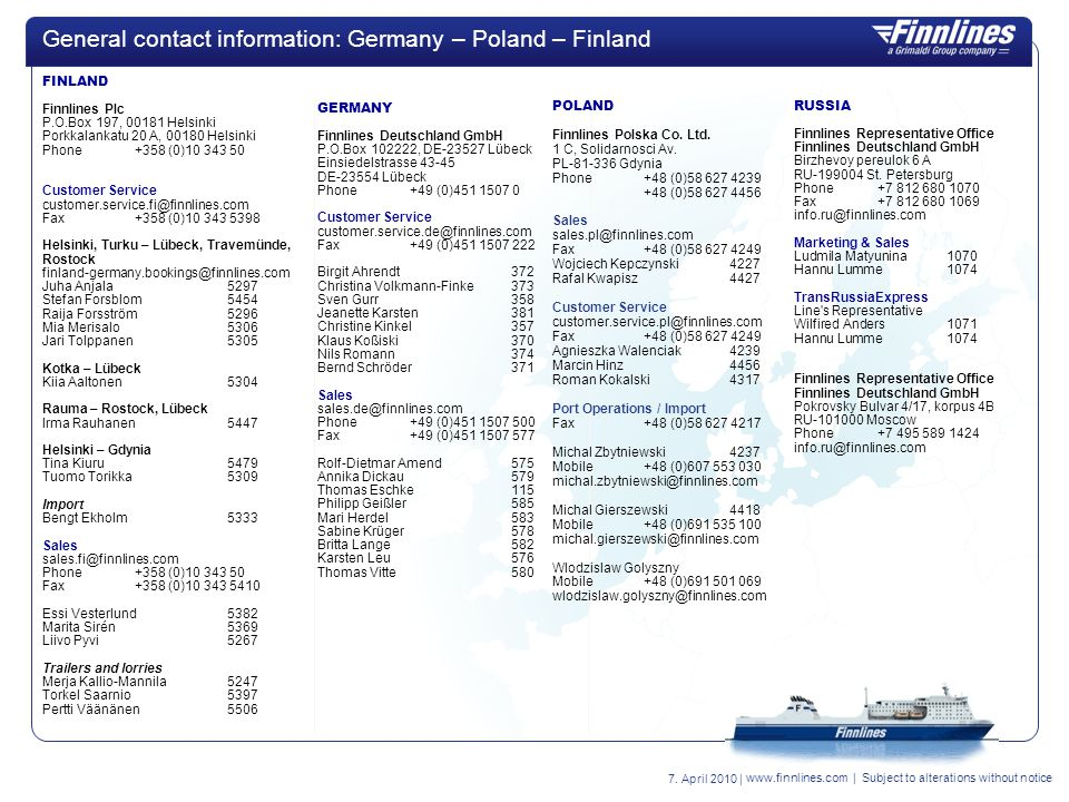 www.finnlines.com | Subject to alterations without notice General contact information: Germany – Poland – Finland FINLAND Finnlines Plc P.O.Box 197, 0