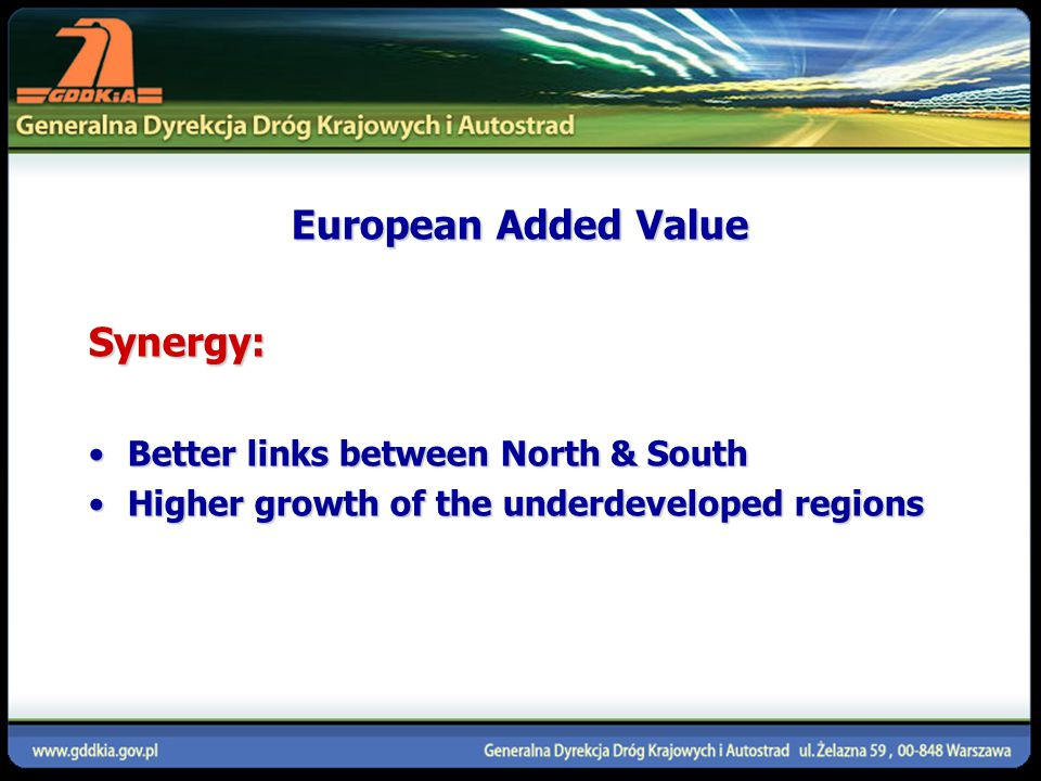 European Added Value Synergy: Better links between North & SouthBetter links between North & South Higher growth of the underdeveloped regionsHigher growth of the underdeveloped regions