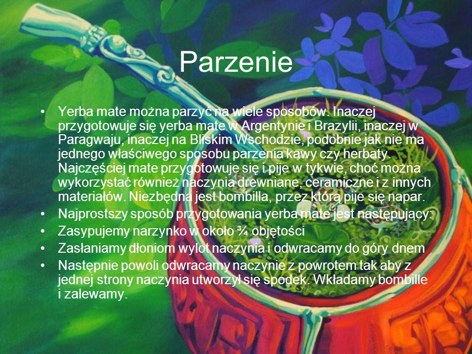 Parzenie Yerba mate można parzyć na wiele sposobów. Inaczej przygotowuje się yerba mate w Argentynie i Brazylii, inaczej w Paragwaju, inaczej na Blisk