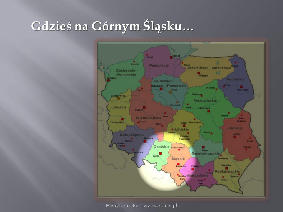 Gdzieś na Górnym Śląsku… Henryk Niestrój - www.arcaion.pl