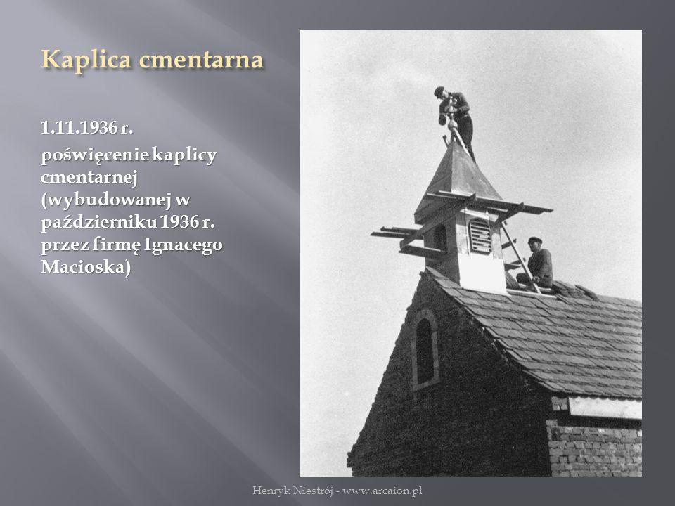 Kaplica cmentarna 1.11.1936 r.poświęcenie kaplicy cmentarnej (wybudowanej w październiku 1936 r.