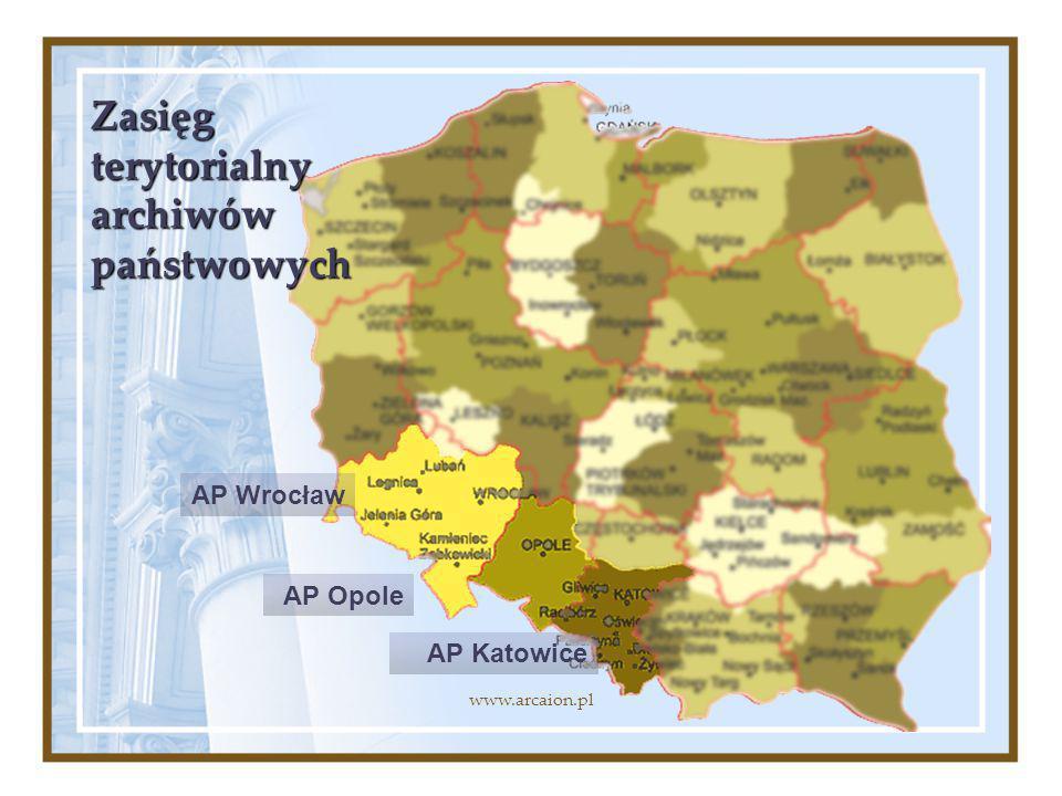 AP Wrocław AP Opole AP Katowice Zasięg terytorialny archiwów państwowych www.arcaion.pl